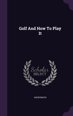 Golf and How to Play It  by  Anonymous