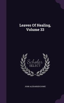 Leaves of Healing, Volume 33 John Alexander Dowie