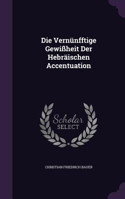 Die Vernunfftige Gewissheit Der Hebraischen Accentuation Christian Friedrich Bauer