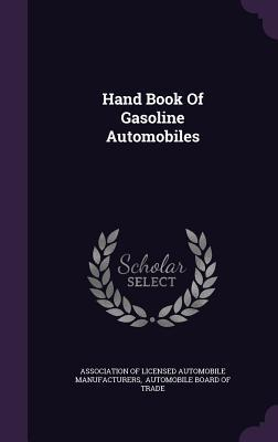 Hand Book of Gasoline Automobiles  by  Association Of Licensed Automobile Manuf