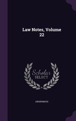 Law Notes, Volume 22 Anonymous