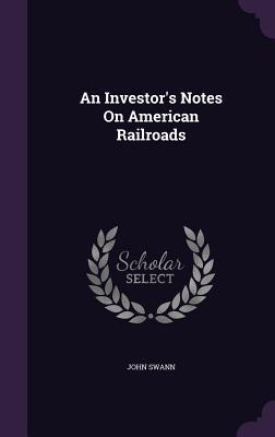 An Investors Notes on American Railroads John Swann