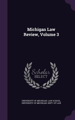 Michigan Law Review, Volume 3 University of Michigan Law School