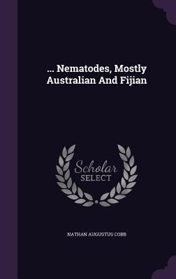 ... Nematodes, Mostly Australian and Fijian  by  Nathan Augustus Cobb