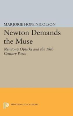 Newton Demands the Muse: Newtons Opticks and the 18th Century Poets Marjorie Hope Nicolson