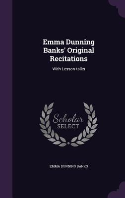 Emma Dunning Banks Original Recitations: With Lesson-Talks  by  Emma Dunning Banks