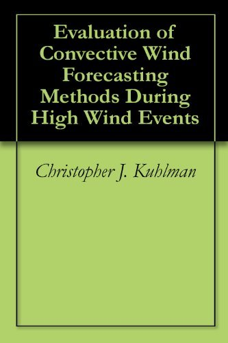 Evaluation of Convective Wind Forecasting Methods During High Wind Events  by  Christopher J. Kuhlman