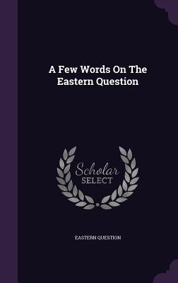 A Few Words on the Eastern Question  by  Eastern Question