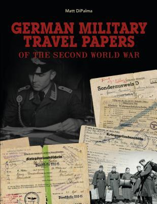 German Military Travel Papers of the Second World War  by  Matt DiPalma