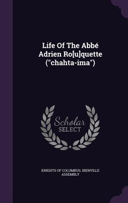 Life of the ABBE Adrien Ro[u]quette Knights of Columbus Bienville Assembly