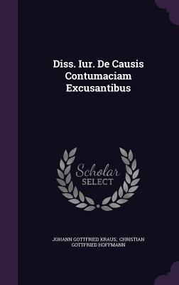 Diss. Iur. de Causis Contumaciam Excusantibus Johann Gottfried Kraus