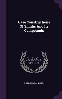 Case Constructions of Similis and Its Compounds  by  Thomas Madison Jones