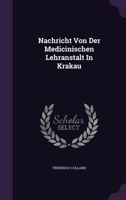 Nachricht Von Der Medicinischen Lehranstalt in Krakau  by  Friedrich Colland