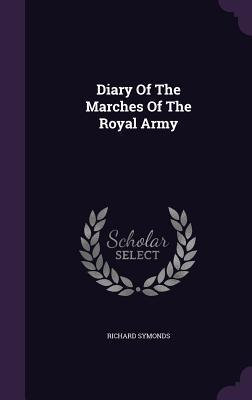 Diary of the Marches of the Royal Army Richard Symonds