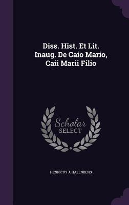 Diss. Hist. Et Lit. Inaug. de Caio Mario, Caii Marii Filio  by  Henricus J Hazenberg