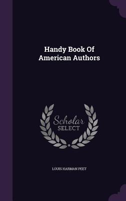Handy Book of American Authors  by  Louis Harman Peet