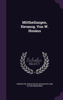 Mittheilungen, Herausg. Von W. Hosaus Verein Fur Anhaltische Geschichte Und a