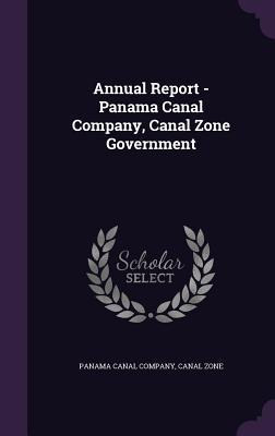 Annual Report - Panama Canal Company, Canal Zone Government Canal Zone