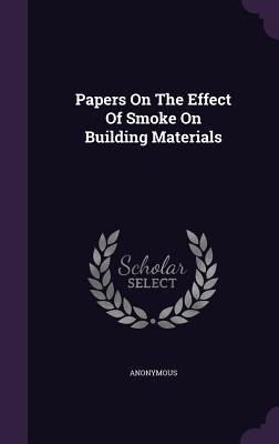Papers on the Effect of Smoke on Building Materials Anonymous