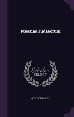 Messias Judaeorum  by  Adolf Hilgenfeld