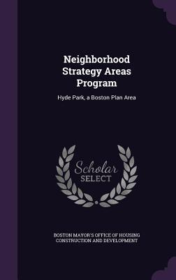 Neighborhood Strategy Areas Program: Hyde Park, a Boston Plan Area Boston Mayors Office of Housing Constr