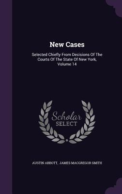 New Cases: Selected Chiefly from Decisions of the Courts of the State of New York, Volume 14  by  Austin Abbott