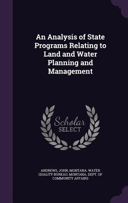 An Analysis of State Programs Relating to Land and Water Planning and Management  by  John Andrews