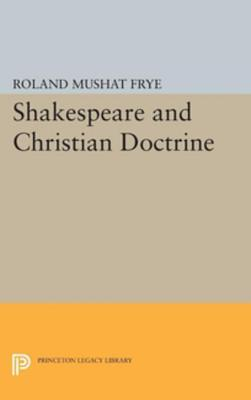 Shakespeare and Christian Doctrine Roland Mushat Frye