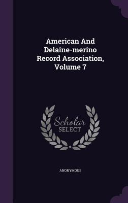 American and Delaine-Merino Record Association, Volume 7  by  Anonymous
