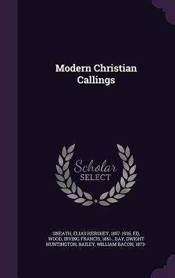 Modern Christian Callings Elias Hershey Sneath