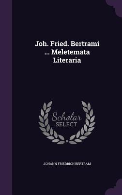 Joh. Fried. Bertrami ... Meletemata Literaria Johann Friedrich Bertram