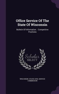 Office Service of the State of Wisconsin: Bulletin of Information. - Competitive Positions Wisconsin State Civil Service Commissio