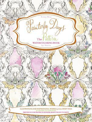 Painterly Days: The Pattern Watercoloring Book for Adults Kristy Rice