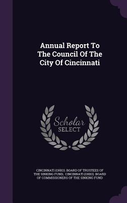 Annual Report to the Council of the City of Cincinnati  by  Cincinnati (Ohio) Board of Trustees of