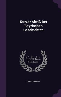 Kurzer Abriss Der Bayrischen Geschichten Daniel Stadler