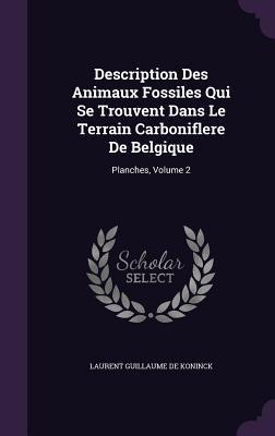 Description Des Animaux Fossiles Qui Se Trouvent Dans Le Terrain Carboniflere de Belgique: Planches, Volume 2 Laurent Guillaume De Koninck