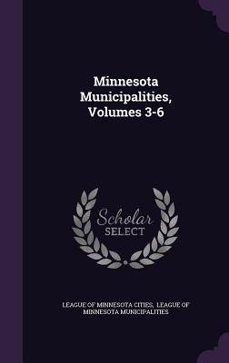 Minnesota Municipalities, Volumes 3-6  by  League of Minnesota Cities
