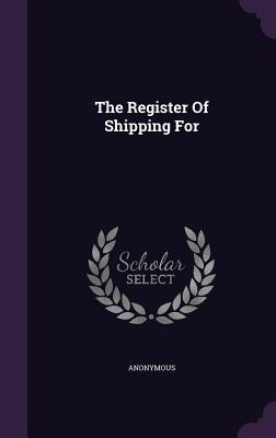 The Register of Shipping for  by  Anonymous