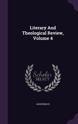 Literary and Theological Review, Volume 4  by  Anonymous
