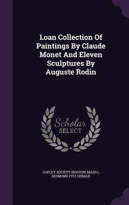 Loan Collection of Paintings  by  Claude Monet and Eleven Sculptures by Auguste Rodin by Copley Society (Boston