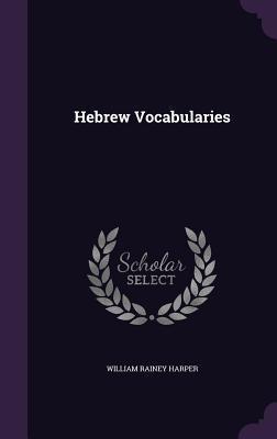 Hebrew Vocabularies William Rainey Harper