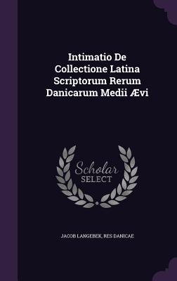 Intimatio de Collectione Latina Scriptorum Rerum Danicarum Medii Aevi Jacob Langebek