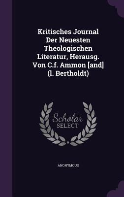Kritisches Journal Der Neuesten Theologischen Literatur, Herausg. Von C.F. Ammon [And]  by  Anonymous