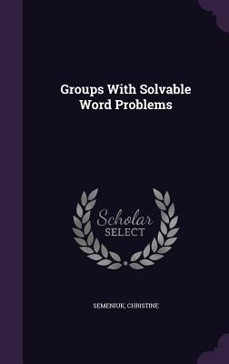 Groups with Solvable Word Problems  by  Christine Semeniuk