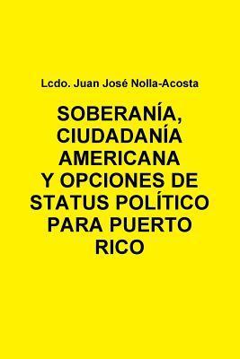 Soberania, Ciudadania Americana y Opciones de Status Para Puerto Rico Juan José Nolla-Acosta