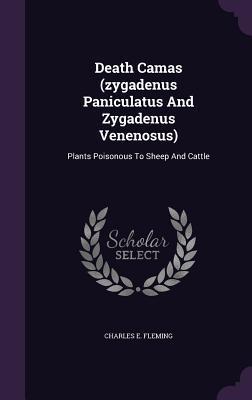 Death Camas (Zygadenus Paniculatus and Zygadenus Venenosus): Plants Poisonous to Sheep and Cattle Charles E Fleming