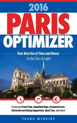 Paris Optimizer 2016: Your Best Use of Time and Money in the City of Light Frank W. McBride