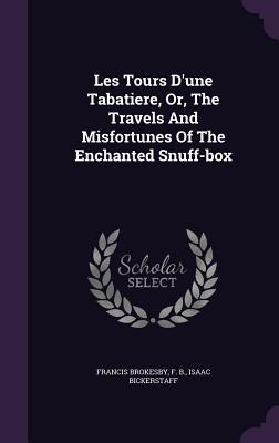 Les Tours DUne Tabatiere, Or, the Travels and Misfortunes of the Enchanted Snuff-Box  by  Francis Brokesby