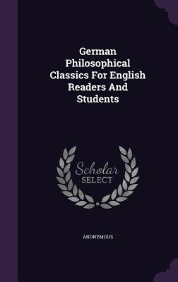 German Philosophical Classics for English Readers and Students  by  Anonymous
