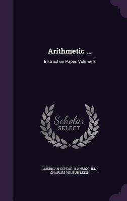 Arithmetic ...: Instruction Paper, Volume 2 American School (Lansing